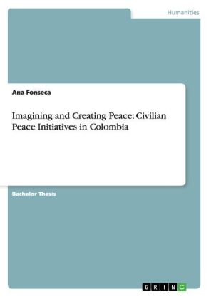 Imagining and Creating Peace: Civilian Peace Initiatives in Colombia | Dodax.ch