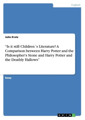 """Is it still Children's Literature? A Comparison between Harry Potter and the Philosopher's Stone and Harry Potter and the Deathly Hallows"" 