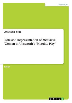 """Role and Representation of Mediaeval Women in Unsworth's """"Morality Play"""" 