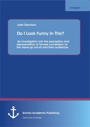 Do I Look Funny In This? An investigation into the perception and representation of female comedians on the stand-up circuit and their audiences | Dodax.pl