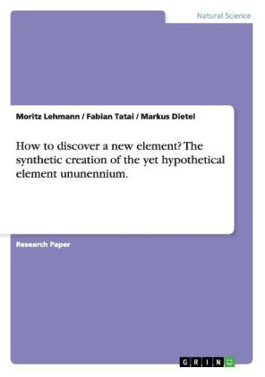 How to discover a new element? The synthetic creation of the yet hypothetical element ununennium.   Dodax.pl
