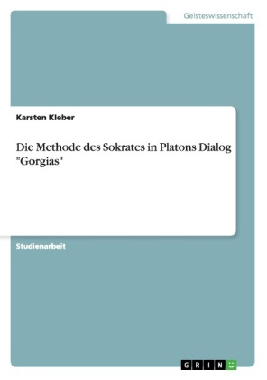 "Die Methode des Sokrates in Platons Dialog ""Gorgias"" 