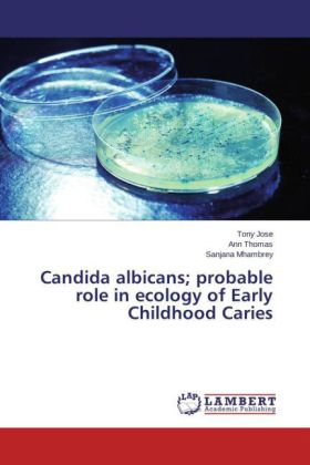 Candida albicans; probable role in ecology of Early Childhood Caries | Dodax.de