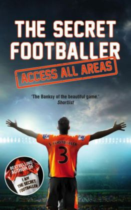 The Secret Footballer: Access All Areas | Dodax.de