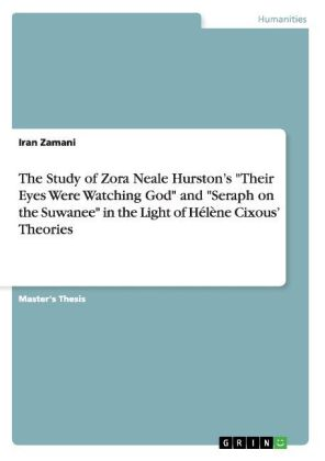 """The Study of Zora Neale Hurston's """"Their Eyes Were Watching God"""" and """"Seraph on the Suwanee"""" in the Light of Hélène Cixous' Theories 