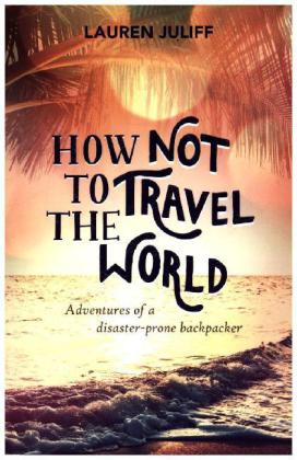 How Not to Travel the World | Dodax.at