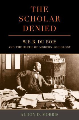 The Scholar Denied - W. E. B. Du Bois and the Birth of Modern Sociology | Dodax.ch