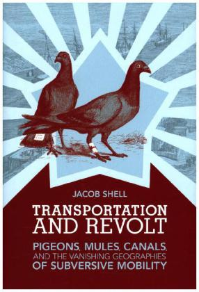 Transportation and Revolt - Pigeons, Mules, Canals, and the Vanishing Geographies of Subversive Mobility | Dodax.at
