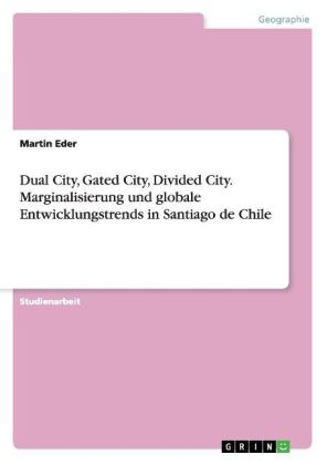 Dual City, Gated City, Divided City. Marginalisierung und globale Entwicklungstrends in Santiago de Chile | Dodax.ch