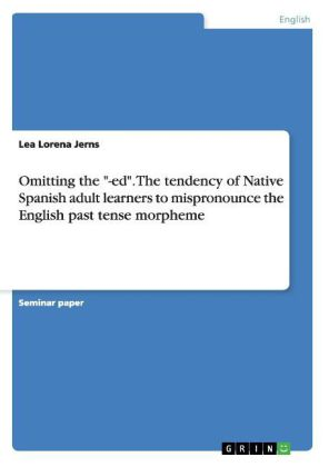 """Omitting the """"-ed"""". The tendency of Native Spanish adult learners to mispronounce the English past tense morpheme 