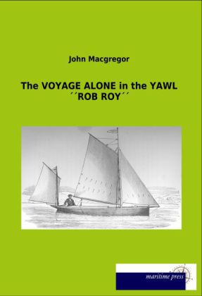 The VOYAGE ALONE in the YAWL ROB ROY | Dodax.at