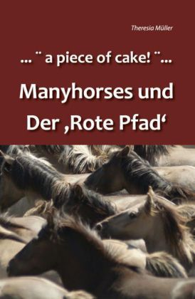 . . . a piece of cake! . . . Manyhorses und der Rote Pfad | Dodax.at