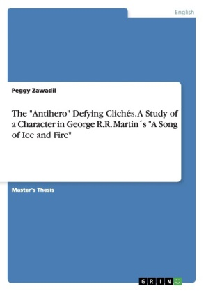 The 'Antihero' Defying Clichés. A Study of a Character in George R. R. Martin's 'A Song of Ice and Fire' | Dodax.nl