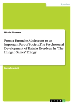 """From a Farouche Adolescent to an Important Part of Society. The Psychosocial Development of Katniss Everdeen In """"The Hunger Games"""" Trilogy 