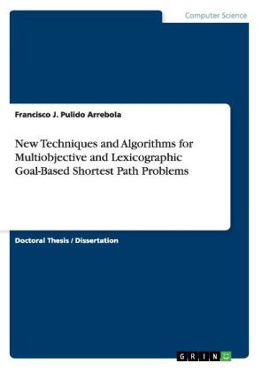 New Techniques and Algorithms for Multiobjective and Lexicographic Goal-Based Shortest Path Problems   Dodax.ch