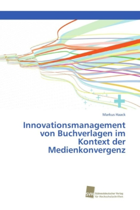 Innovationsmanagement von Buchverlagen im Kontext der Medienkonvergenz | Dodax.at
