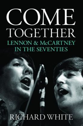 Come Together: Lennon & McCartney In The Seventies (Books About Music) | Dodax.at
