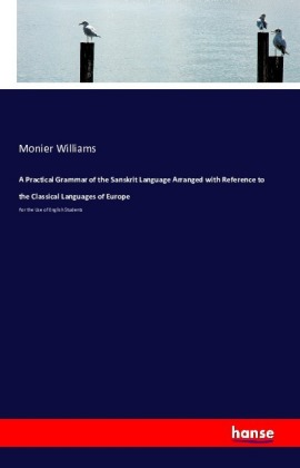 A Practical Grammar of the Sanskrit Language Arranged with Reference to the Classical Languages of Europe | Dodax.at