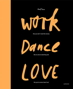 Work like you don't need the money. Dance like no one is watching. And love like you've never been hurt | Dodax.de