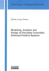 Modelling, Analysis and Design of Discretely Controlled Switched Positive Systems | Dodax.at