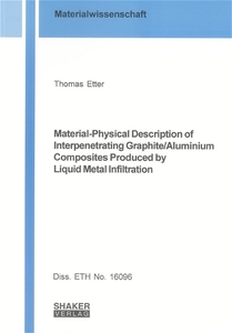Material-Physical Description of Interpenetrating Graphite/Aluminium Composites Produced by Liquid Metal Infiltration | Dodax.co.uk