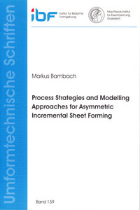 Process Strategies and Modelling Approaches for Asymmetric Incremental Sheet Forming | Dodax.ch