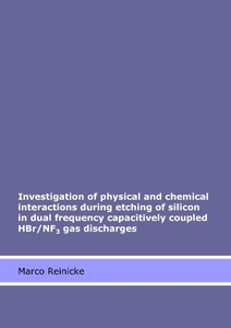 Investigation of physical and chemical interactions during etching of silicon in dual frequency capacitively coupled HBr/NF3 gas discharges | Dodax.ch