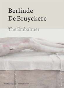 Berlinde de Bruyckere. The Embalmer | Dodax.at