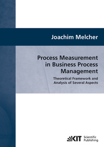 Process Measurement in Business Process Management : Theoretical Framework and Analysis of Several Aspects | Dodax.ch