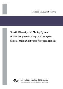 Genetic Diversity and Mating System of Wild Sorghum in Kenya and Adaptive Value of Wild x Cultivated Sorghum Hybrids | Dodax.de