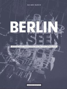 Julian Busch, Berlin Unseen. Architectural Projections into the City's Hidden Past | Dodax.ch