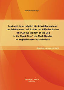 "Inwieweit ist es möglich die Schreibkompetenz der Schülerinnen und Schüler mit Hilfe des Buches ""The Curious Incident of the Dog in the Night-Time""  von Mark Haddon im Englischunterricht zu fördern? 